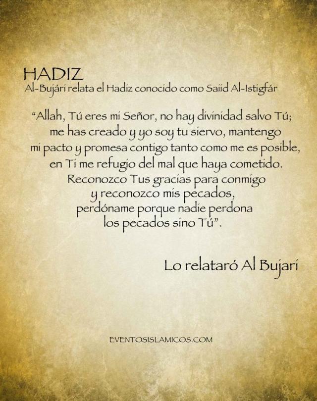 Al-Bujári relata el Hadiz conocido como Saiid Al-Istigfár (es decir, la súplica más importante por