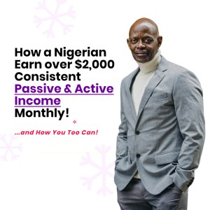 How a Nigerian Earn over $2,000 Consistent Passive & Active Income Monthly!