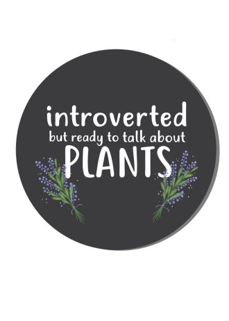 introverted but ready to talk about plants
