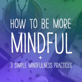 """mindfulness tools with caption: """"how to be more mindful + 3 simple mindfulness practices"""""""