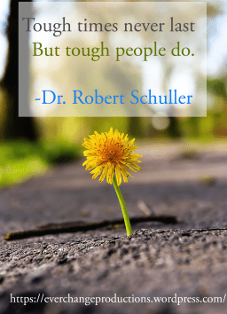 """""""Tough times never last, but tough people do.""""- Dr. Robert Schuller inspirational quote"""