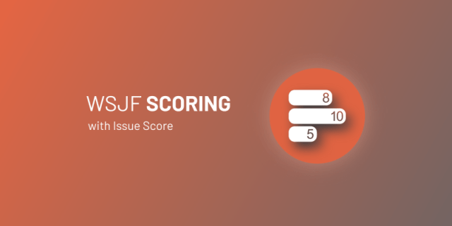 Feature image of WSJF Scoring in Issue Score article
