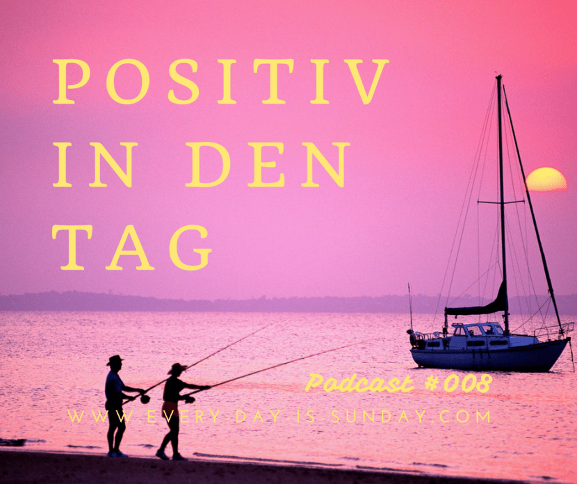 Positiv in den Tag