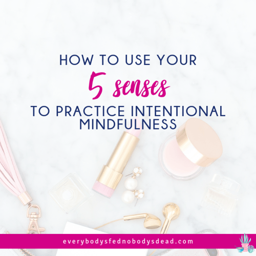 How to Use Your 5 Senses to Practice Intentional Mindfulness