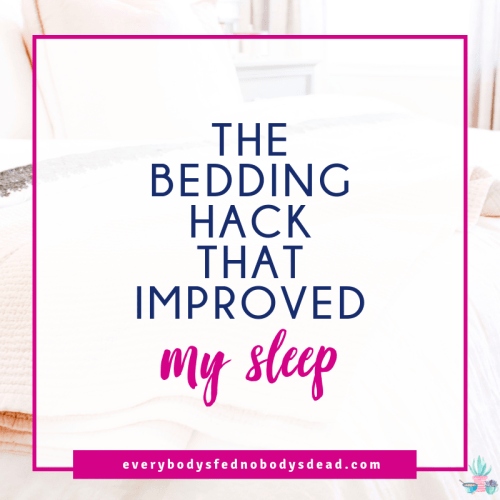The Bedding Hack That Improved My Sleep - Everybody's Fed, Nobody's Dead | Blog
