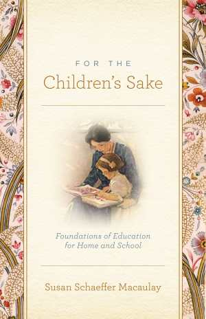 For the Children's Sake by Susan Schaeffer Macaulay
