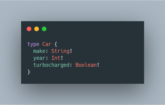 type Car { make: String! year: Int! turbocharged: Boolean! }
