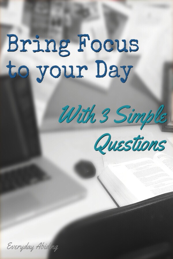 Bring Focus to Your Day with Three Simple Questions