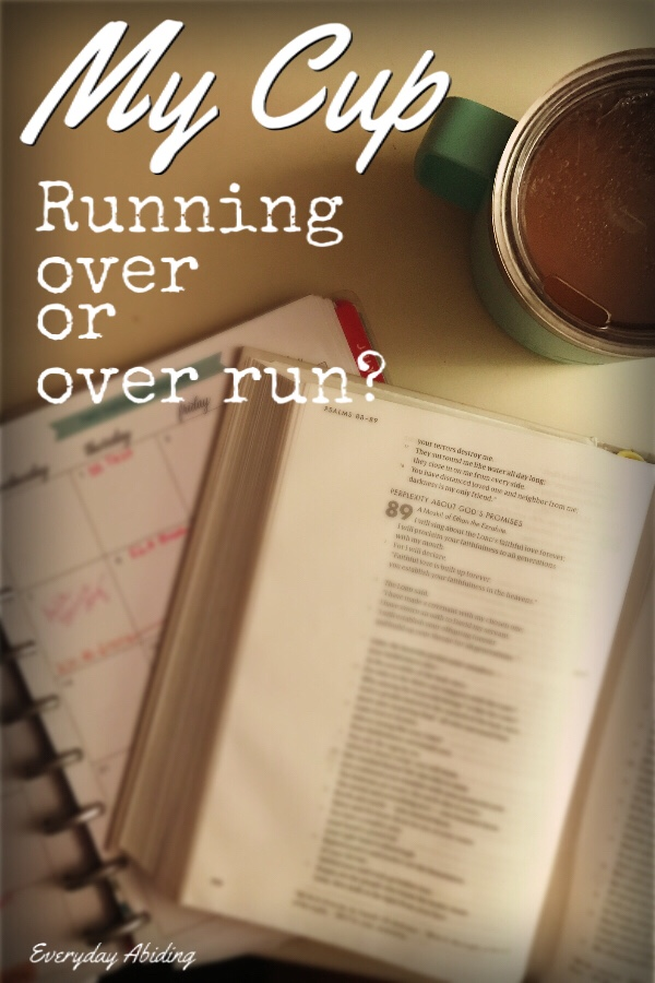 My Cup – Running Over or Over Run?