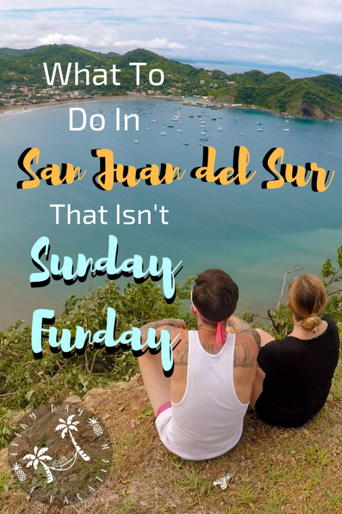 What to do in San Juan del sur that isn't Sunday funday