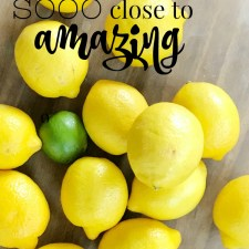 Days of Limes and Lemons | My So Close to Amazing Story
