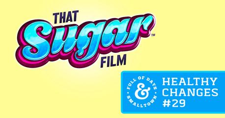 Healthy Change #29 – That Sugar Film
