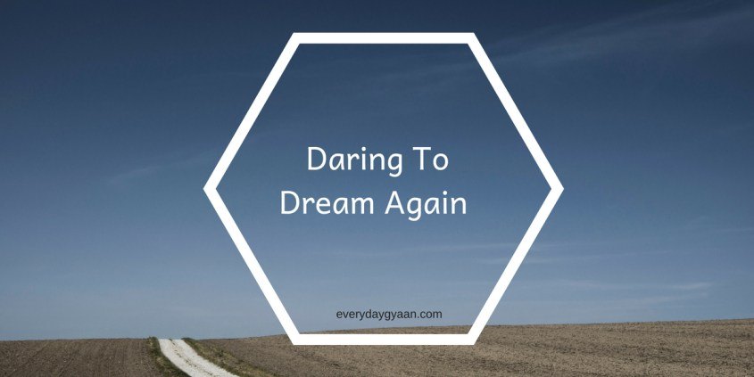 Daring to dream again
