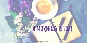 a morning ritual