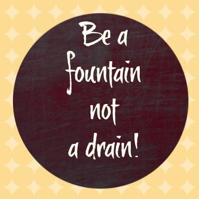 be a fountain not a drain