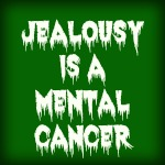 jealousy is a mental cancer