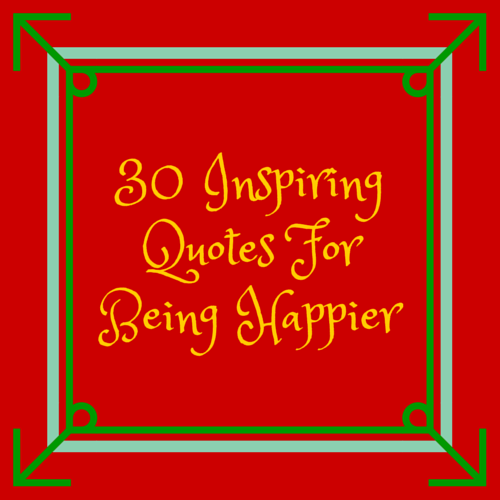 30 Inspiring Quotes For Being Happier