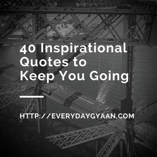 40 Inspirational Quotes To Keep You Going