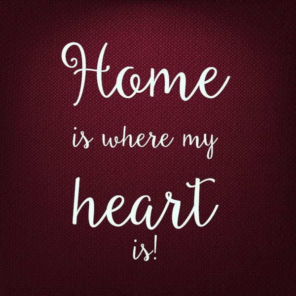 home is where my heart is