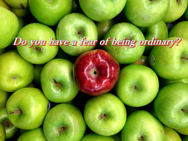 the fear of being ordinary