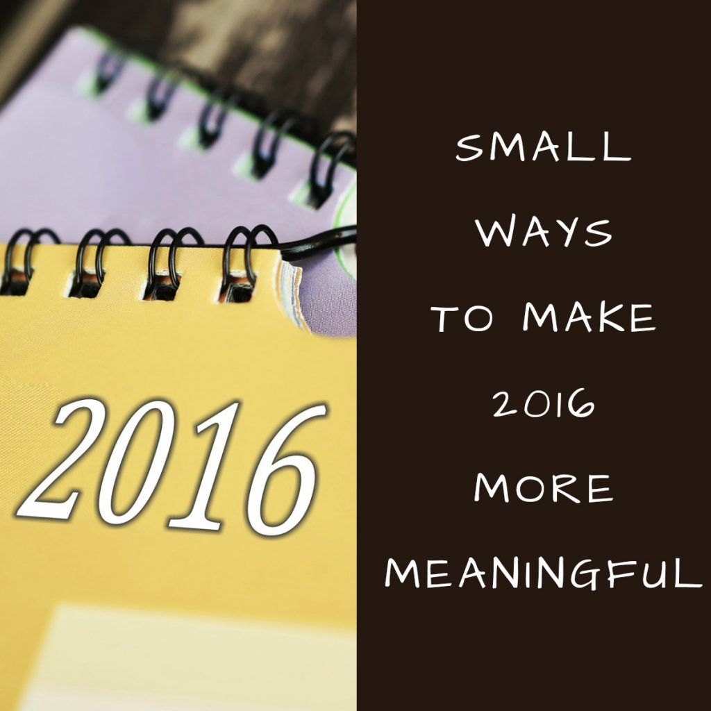 Small Ways To Make 2016 More Meaningful