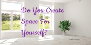 do you create space for yourself
