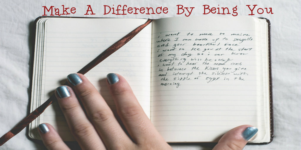 Make A Difference By Being You  #FridayReflections