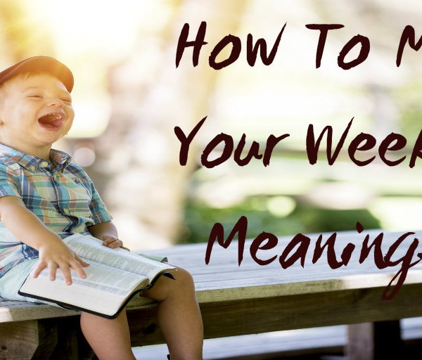 How to Make Your Weekend Meaningful  #FridayReflections