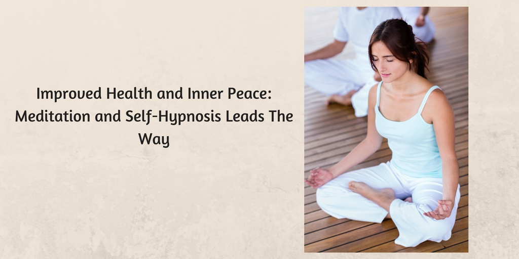 Improved Health and Inner Peace: Meditation and Self-Hypnosis Leads The Way