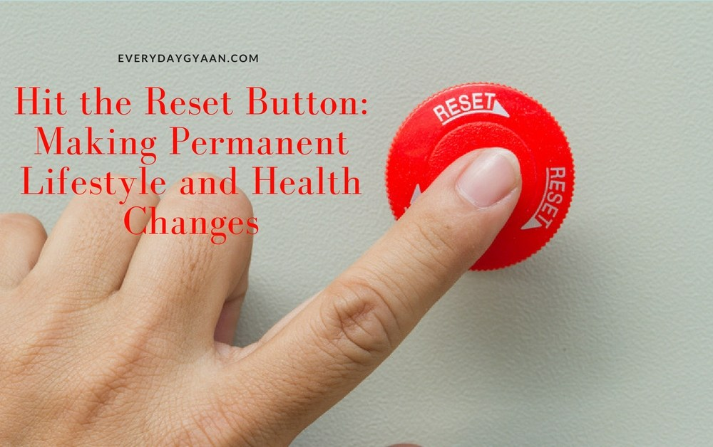 Hit the Reset Button: Making Permanent Lifestyle and Health Changes