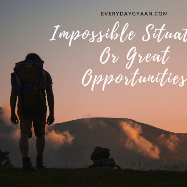 Impossible Situations Or Great Opportunities #FridayReflections