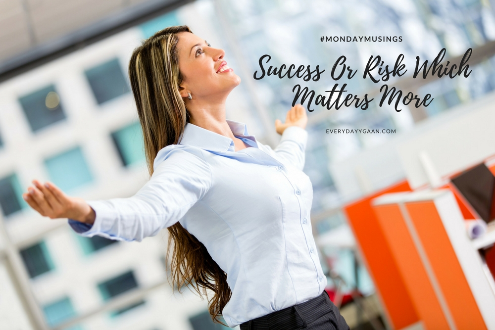 Success Or Risk Which Matters More #MondayMusings #MondayBlogs