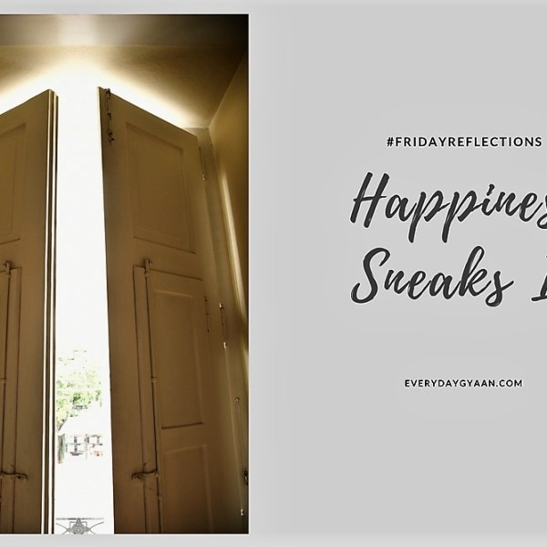 Happiness Sneaks In  #FridayReflections