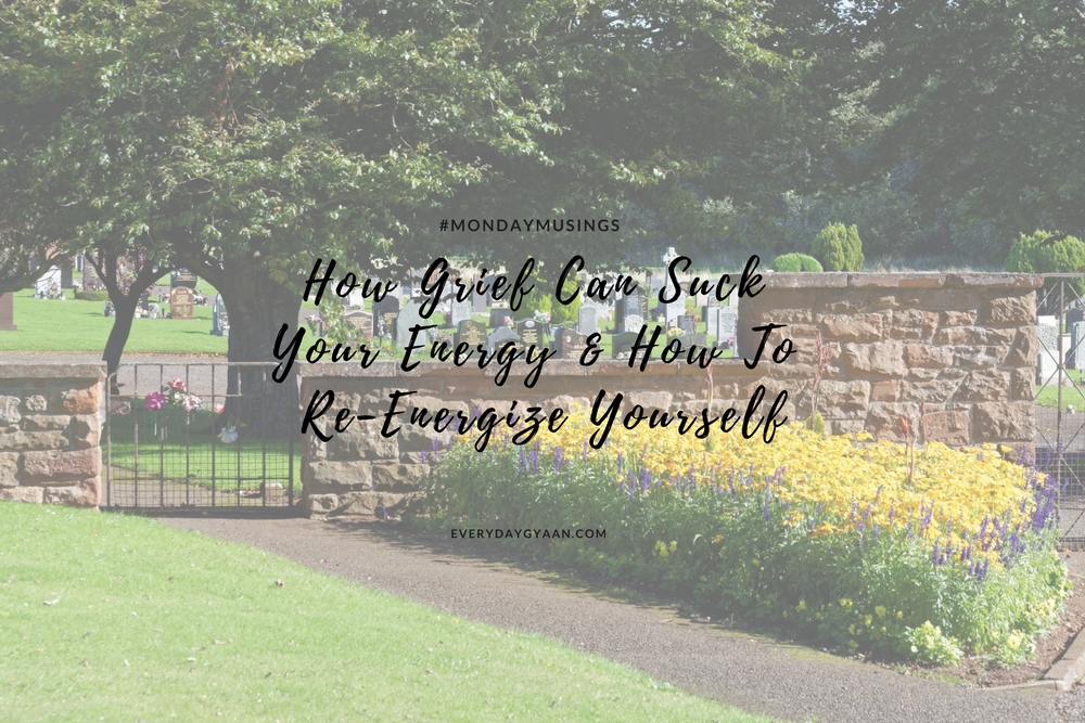 How Grief Can Suck Your Energy #MondayMusings #MondayBlogs