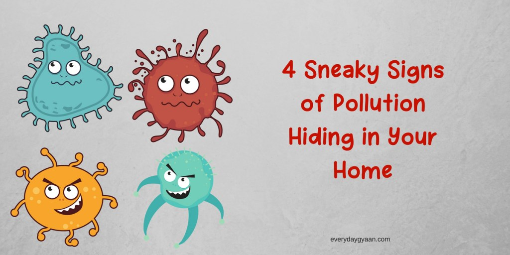 4 Sneaky Signs of Pollution Hiding in Your Home