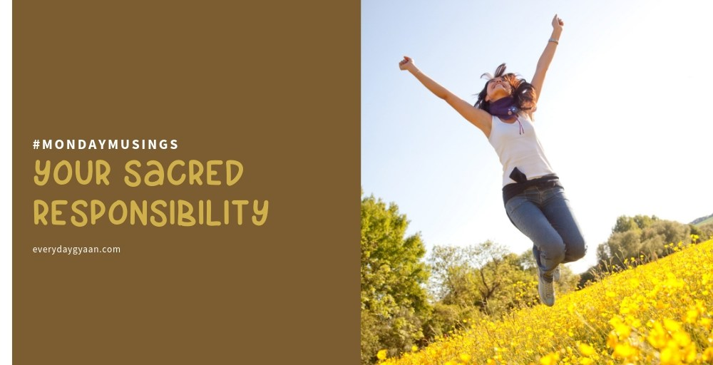 Your Sacred Responsibility #MondayMusings