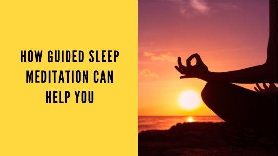 How Guided Sleep Meditation Can Help you Fall Asleep Better