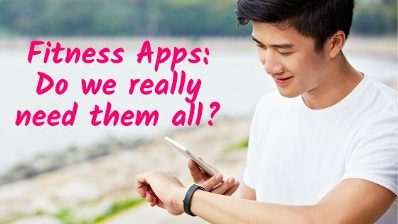 Fitness Apps: Do we really need them all?