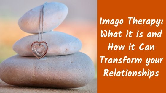 How Imago Therapy Can Transform your Relationships