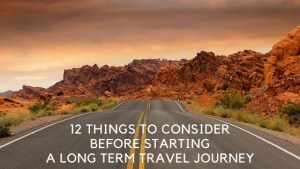 12 Things To Consider Before Starting A Long Term Travel Journey