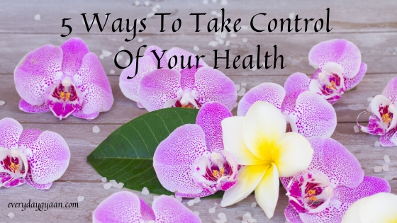 5 Ways To Take Control Of Your Health