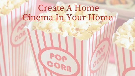 Tips To Create A Home Cinema In Your Home
