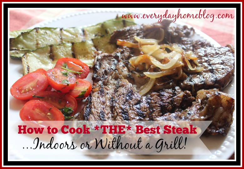 How to Cook the Best Steak Indoors by The Everyday Home
