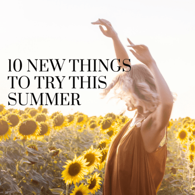 10 New Things to Try this Summer