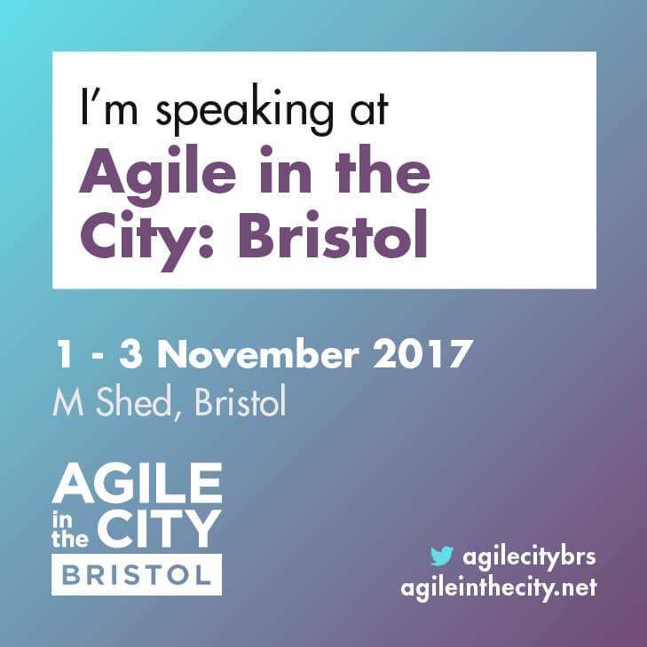 I'm speaking at Agile in the City: Bristol. 1-3 November 2017. M Shed, Bristol