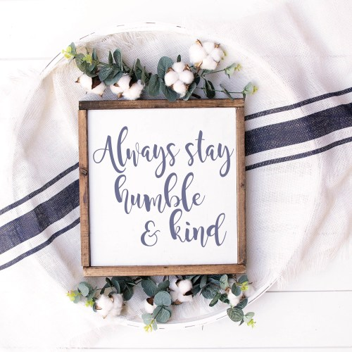Always Stay Humble and be Kind Farmhouse Sign Flowers