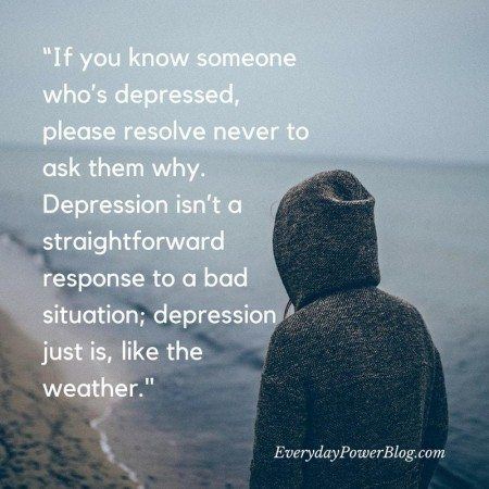 101 Depression Quotes To Help You Feel Understood   Everyday Power quotes on depression friend