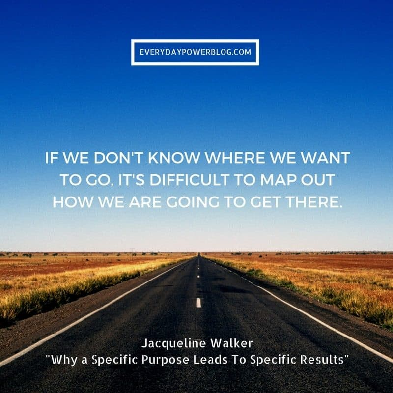 Why a Specific Purpose Leads To Specific Results