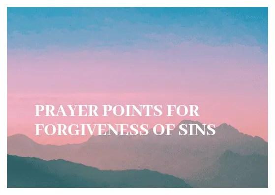 28 Prayer points of forgiveness of sins | PRAYER POINTS
