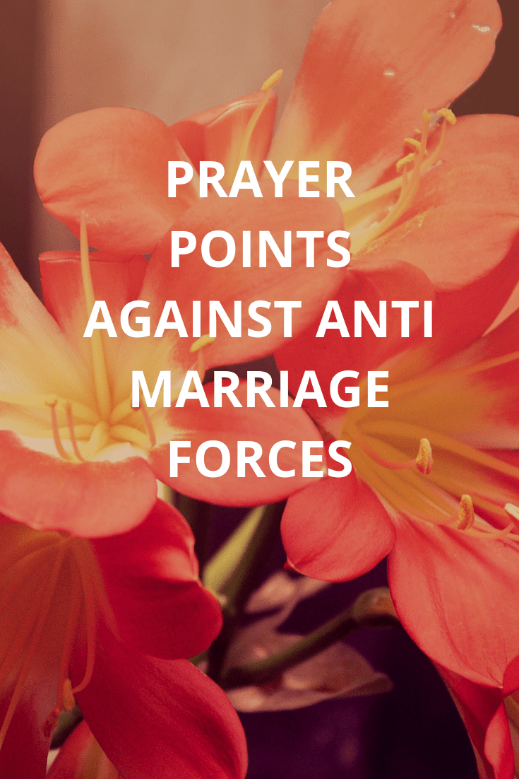18 Warfare Prayer Points On Dealing With Anti Marriage